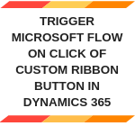 Trigger MS Flow via Dynamics 365 Button