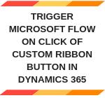 Trigger MS Flow via Dynamics 365 Button