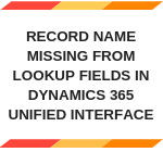 Record name missing from lookup fields in Dynamics 365 Unified