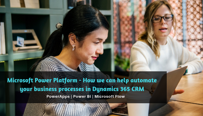 Microsoft Power Platform - How we can help automate your business processes in Dynamics 365 CRM
