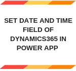 Set Date and Time Field of Dynamics365 in Power App