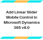 Add Linear Slider Mobile Control In Microsoft Dynamics CRM