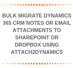 Bulk Migrate Dynamics 365 CRM Notes or Email Attachments to SharePoint or Dropbox