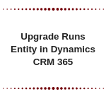 Upgrade Runs Entity in Dynamics CRM 365