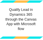 Qualify Lead in Dynamics 365 through the Canvas App with Microsoft flow