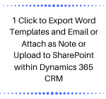 1 Click to Export Word Templates and Email or Attach as Note or Upload to SharePoint within Dynamics 365 CRM