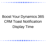 Boost Your Dynamics 365 CRM Toast Notification Display Time