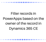 Filter records in PowerApps based on the owner of the record in Dynamics 365 CE