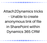 Attach2Dynamics tricks – Unable to create anonymous link of file in SharePoint within Dynamics 365 CRM