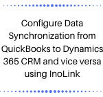 Configure Data Synchronization from QuickBooks to Dynamics 365 CRM and vice versa using InoLink