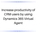 Increase productivity of CRM users by using Dynamics 365 Virtual Agent