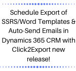 Schedule Export of SSRSWord Templates & Auto-Send Emails in Dynamics 365 CRM with Click2Export new release