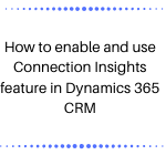 How to enable and use Connection Insights feature in Dynamics 365 CRM
