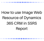 How to use Image Web Resource of Dynamics 365 CRM in SSRS Report