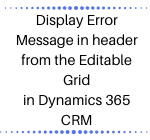 Display Error Message in header from the Editable Grid in Dynamics 365 CRM