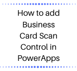 How to add Business Card Scan Control in PowerApps