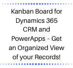 Kanban Board for Dynamics 365 CRM and PowerApps – Get an Organized View of your Records