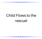 Child Flows to the rescue