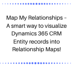 Map My Relationships – A smart way to visualize Dynamics 365 CRM Entity records into Relationship Maps!