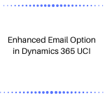 Enhanced Email Option in Dynamics 365 UCI