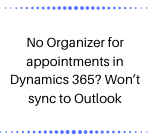 No Organizer for appointments in Dynamics 365 Won't sync to Outlook