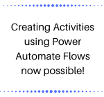 Creating Activities using Power Automate Flows now possible!