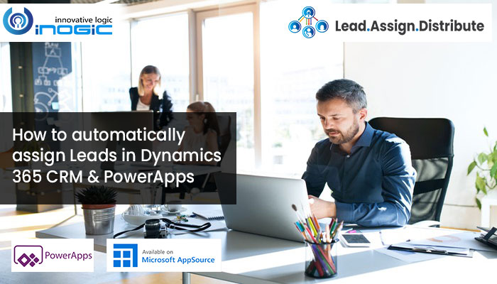 How to automatically assign leads in Dynamics 365 CRM and PowerApps