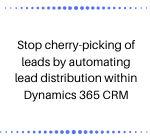 Stop cherry-picking of leads by automating lead distribution within Dynamics 365 CRM