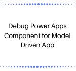 Debug Power Apps Component for Model Driven App