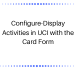 Configure-Display Activities in UCI with the Card Form