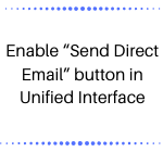"Conclusion: So many users are using ""Send Direct Email"" button in their business and missing this button in UCI may affecting flexibility so now they can easily use ""Send Direct Email"" button by enabling feature in UCI."