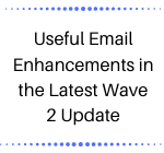 Useful Email Enhancements in the Latest Wave 2 Update