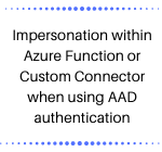 Impersonation within Azure Function or Custom Connector when using AAD authentication