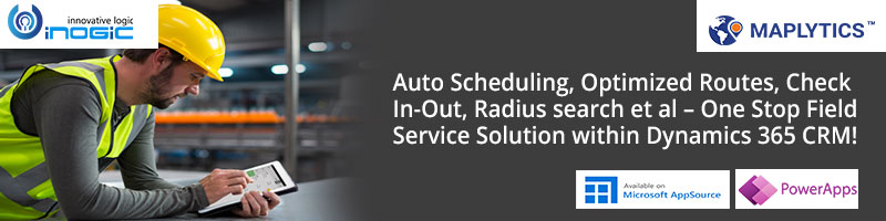 Auto Scheduling, Optimized Routes, Check In-Out, Radius search et al – One Stop Field Service Solution within Dynamics 365 CRM!