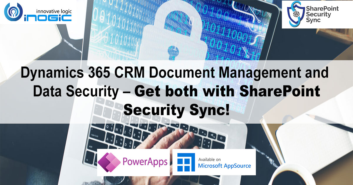 Dynamics 365 CRM Document Management and Data Security – Get both with SharePoint Security Sync!